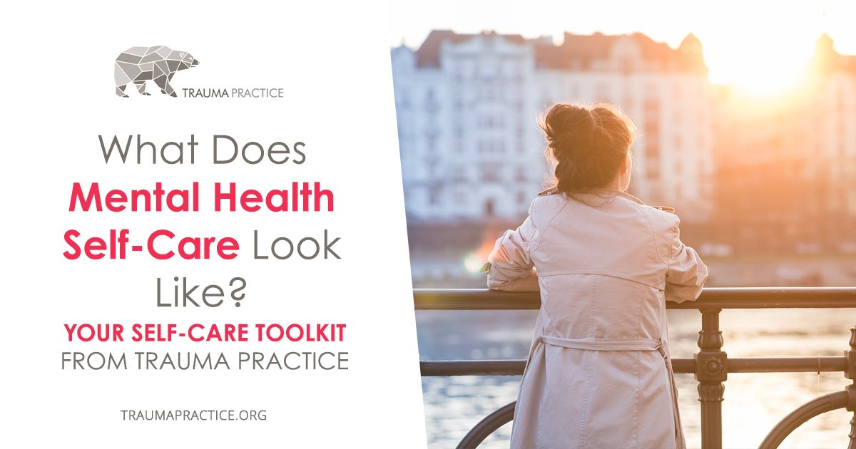 What Does Mental Health Self-Care Look Like? Your Self-Care Toolkit From Trauma Practice